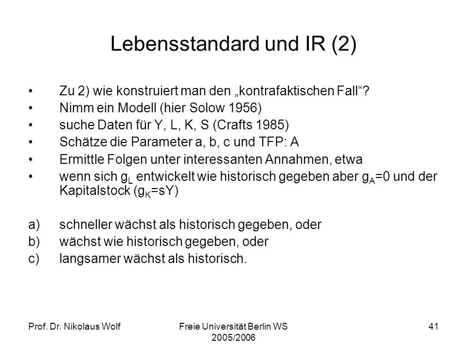 Prof. Dr. Nikolaus WolfFreie Universität Berlin WS 2005/2006 41 Lebensstandard und IR (2) Zu 2) wie konstruiert man den kontrafaktischen Fall? Nimm ei