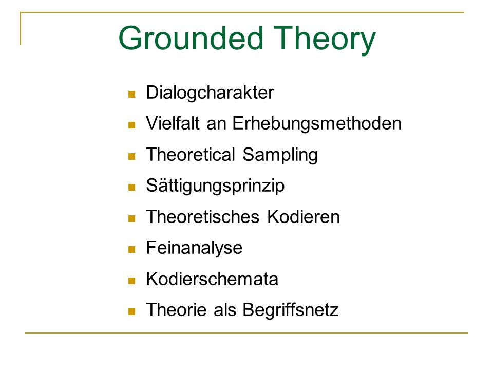 Grounded Theory Dialogcharakter Vielfalt an Erhebungsmethoden Theoretical Sampling Sättigungsprinzip Theoretisches Kodieren Feinanalyse Kodierschemata Theorie als Begriffsnetz