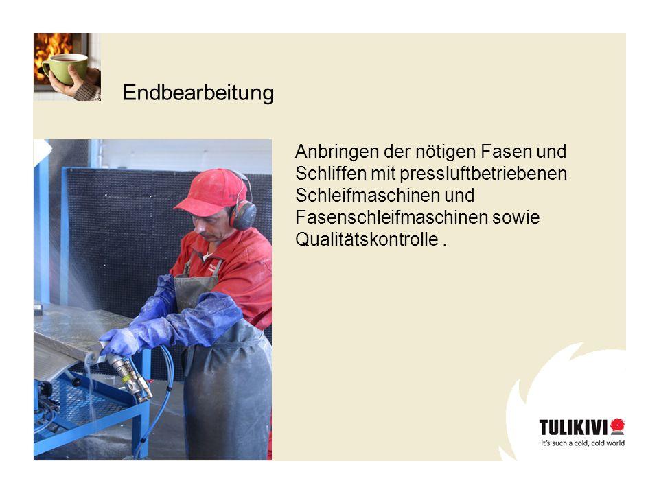 Endbearbeitung Anbringen der nötigen Fasen und Schliffen mit pressluftbetriebenen Schleifmaschinen und Fasenschleifmaschinen sowie Qualitätskontrolle.