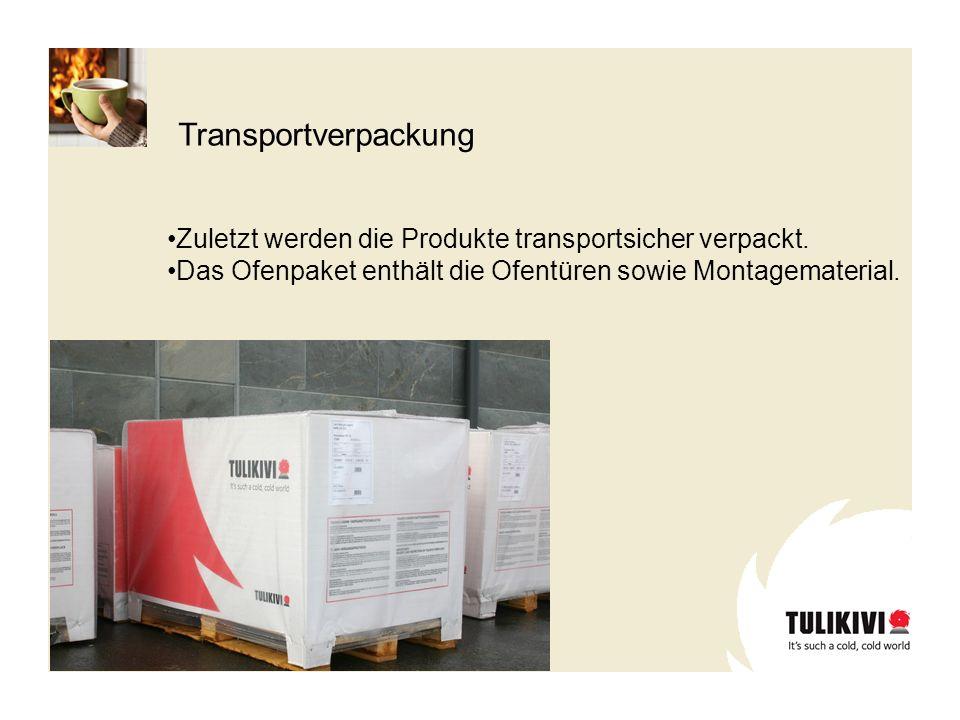 Zuletzt werden die Produkte transportsicher verpackt. Das Ofenpaket enthält die Ofentüren sowie Montagematerial. Transportverpackung