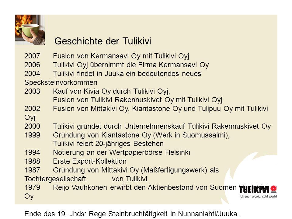 2007Fusion von Kermansavi Oy mit Tulikivi Oyj 2006Tulikivi Oyj übernimmt die Firma Kermansavi Oy 2004 Tulikivi findet in Juuka ein bedeutendes neues S