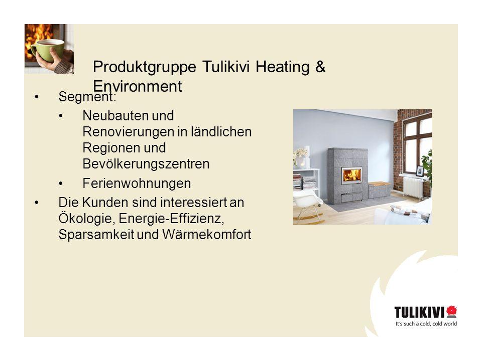 Produktgruppe Tulikivi Heating & Environment Segment: Neubauten und Renovierungen in ländlichen Regionen und Bevölkerungszentren Ferienwohnungen Die K