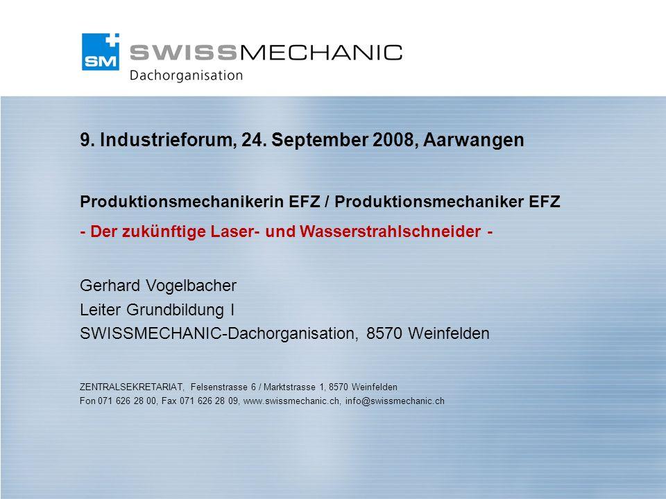1 9. Industrieforum, 24. September 2008, Aarwangen Produktionsmechanikerin EFZ / Produktionsmechaniker EFZ - Der zukünftige Laser- und Wasserstrahlsch