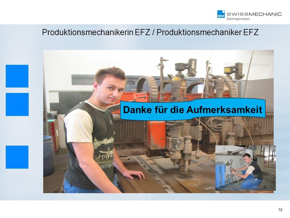 18 Produktionsmechanikerin EFZ / Produktionsmechaniker EFZ Danke für Ihre Aufmerksamkeit Danke für die Aufmerksamkeit