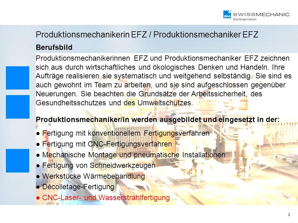 2 Produktionsmechanikerin EFZ / Produktionsmechaniker EFZ Berufsbild Produktionsmechanikerinnen EFZ und Produktionsmechaniker EFZ zeichnen sich aus du