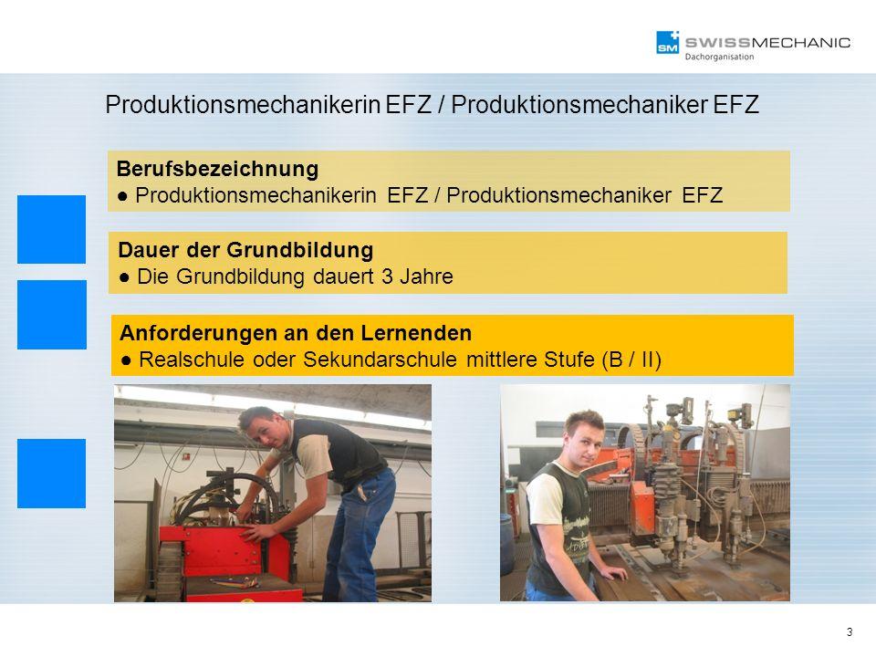3 Produktionsmechanikerin EFZ / Produktionsmechaniker EFZ Berufsbezeichnung Produktionsmechanikerin EFZ / Produktionsmechaniker EFZ Dauer der Grundbil