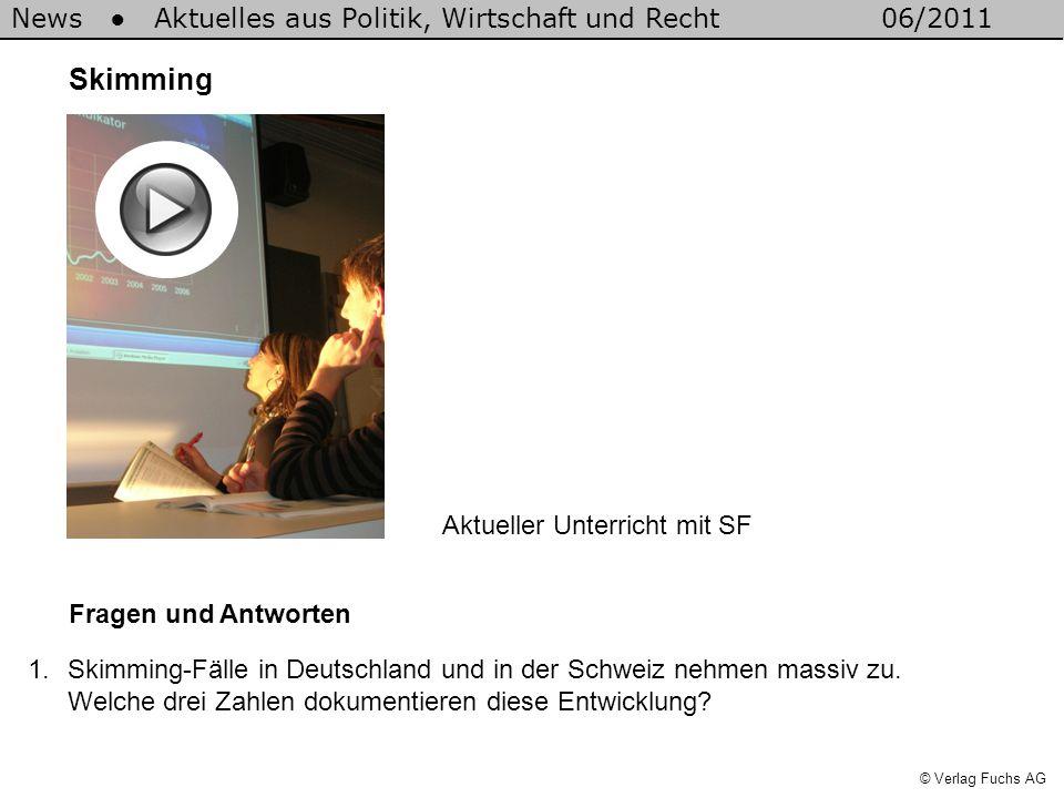 News Aktuelles aus Politik, Wirtschaft und Recht06/2011 © Verlag Fuchs AG Skimming Fragen und Antworten 1.Skimming-Fälle in Deutschland und in der Schweiz nehmen massiv zu.