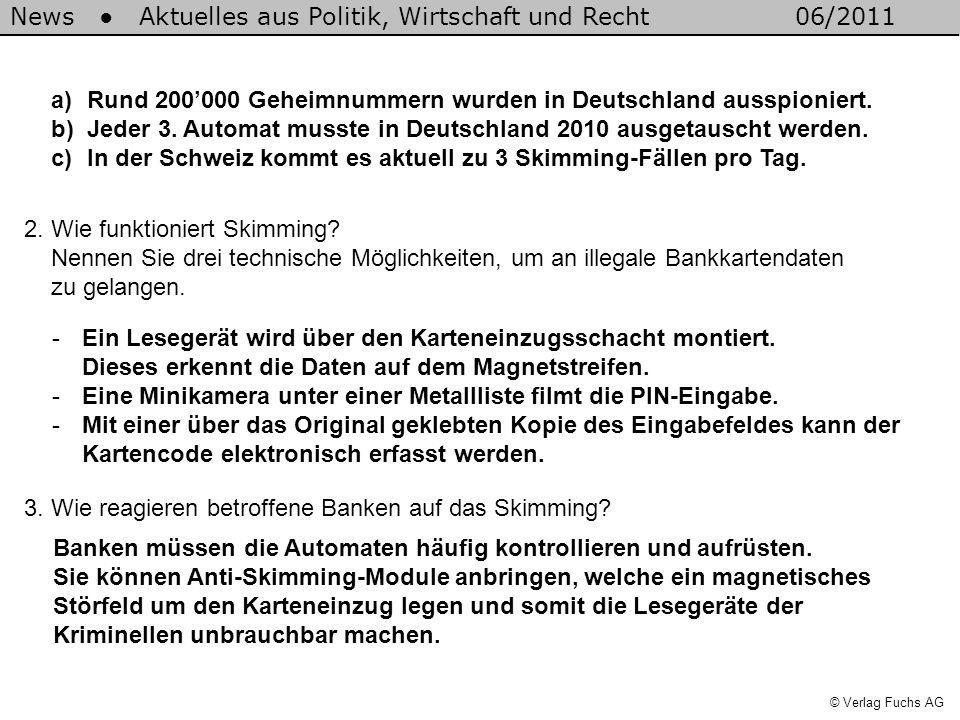 News Aktuelles aus Politik, Wirtschaft und Recht06/2011 © Verlag Fuchs AG a)Rund 200000 Geheimnummern wurden in Deutschland ausspioniert.