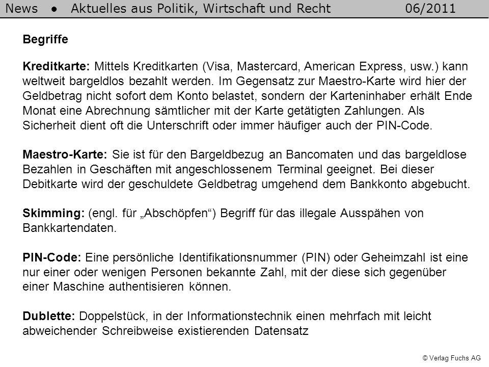 News Aktuelles aus Politik, Wirtschaft und Recht06/2011 © Verlag Fuchs AG Begriffe Kreditkarte: Mittels Kreditkarten (Visa, Mastercard, American Express, usw.) kann weltweit bargeldlos bezahlt werden.