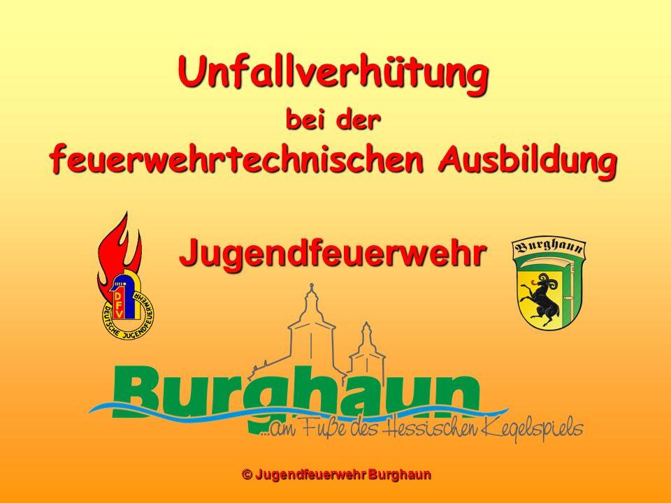 © Jugendfeuerwehr Burghaun Unfallverhütung bei der feuerwehrtechnischen Ausbildung Jugendfeuerwehr