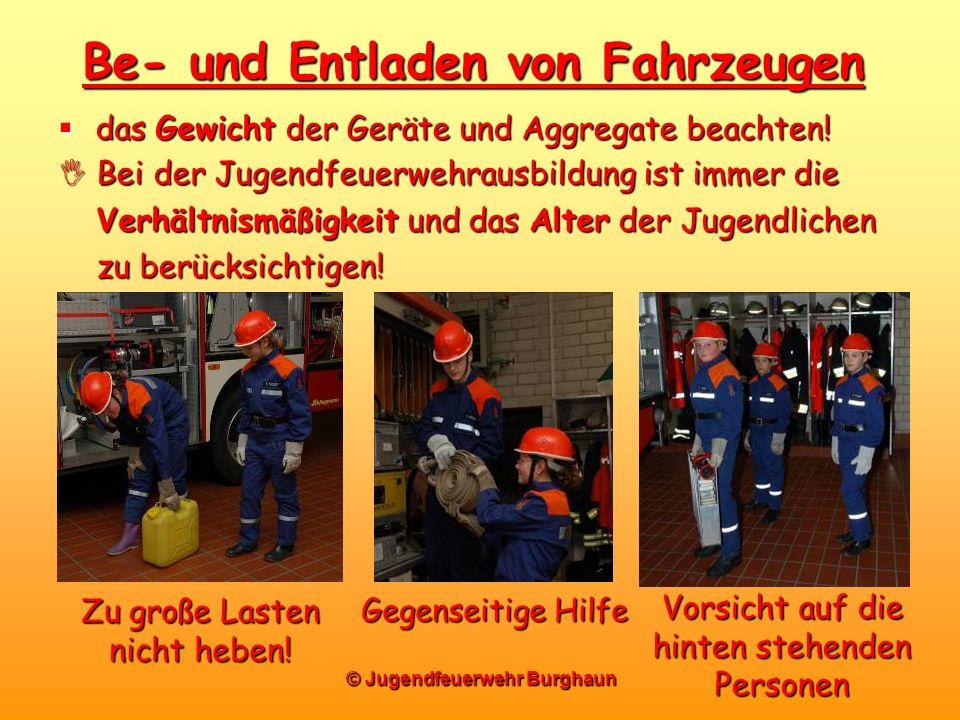 © Jugendfeuerwehr Burghaun Be- und Entladen von Fahrzeugen das Gewicht der Geräte und Aggregate beachten! das Gewicht der Geräte und Aggregate beachte