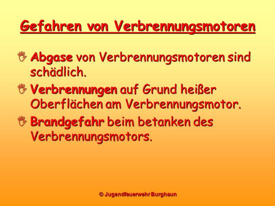 © Jugendfeuerwehr Burghaun Gefahren von Verbrennungsmotoren Abgase von Verbrennungsmotoren sind schädlich. Abgase von Verbrennungsmotoren sind schädli