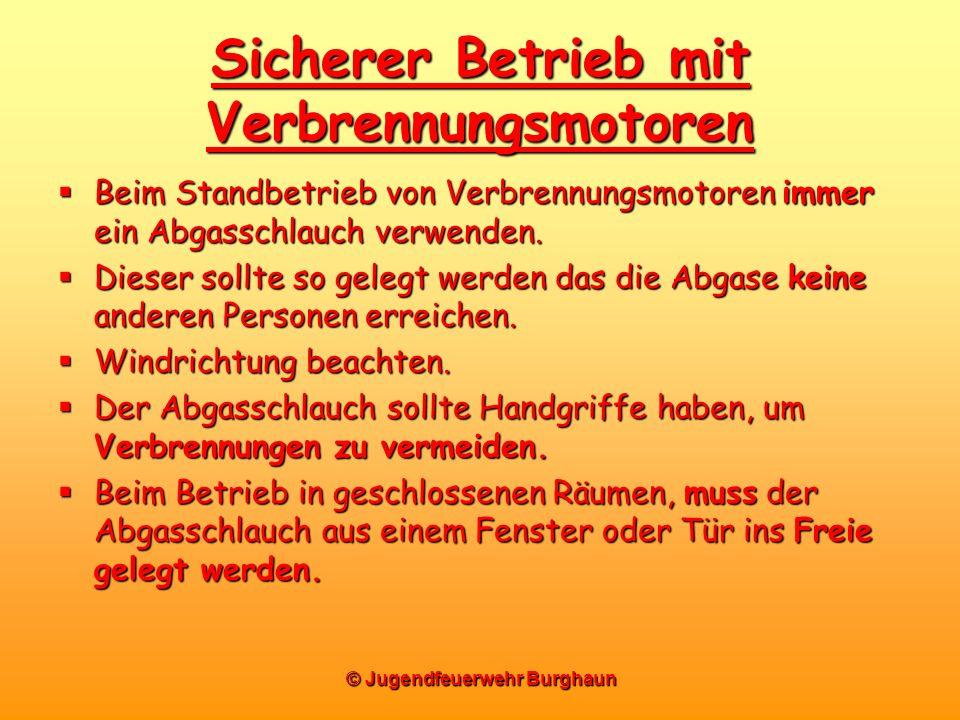 © Jugendfeuerwehr Burghaun Sicherer Betrieb mit Verbrennungsmotoren Beim Standbetrieb von Verbrennungsmotoren immer ein Abgasschlauch verwenden. Beim