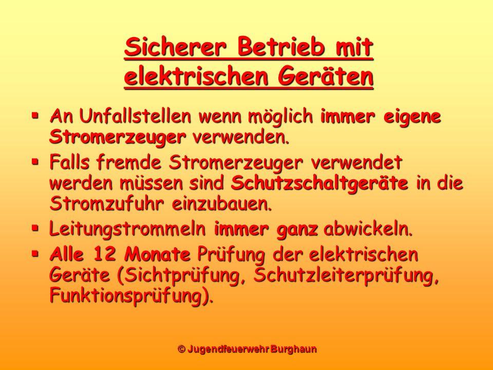 © Jugendfeuerwehr Burghaun Sicherer Betrieb mit elektrischen Geräten An Unfallstellen wenn möglich immer eigene Stromerzeuger verwenden. An Unfallstel