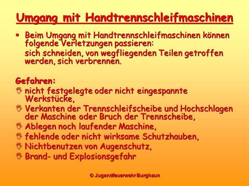 Umgang mit Handtrennschleifmaschinen Beim Umgang mit Handtrennschleifmaschinen können folgende Verletzungen passieren: Beim Umgang mit Handtrennschlei