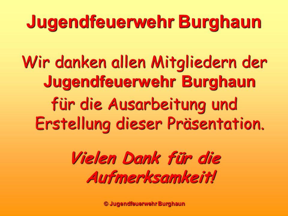 © Jugendfeuerwehr Burghaun Jugendfeuerwehr Burghaun Wir danken allen Mitgliedern der Jugendfeuerwehr Burghaun für die Ausarbeitung und Erstellung dies