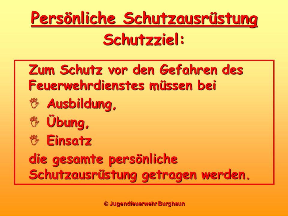 © Jugendfeuerwehr Burghaun Zum Schutz vor den Gefahren des Feuerwehrdienstes müssen bei Ausbildung, Ausbildung, Übung, Übung, Einsatz Einsatz die gesa