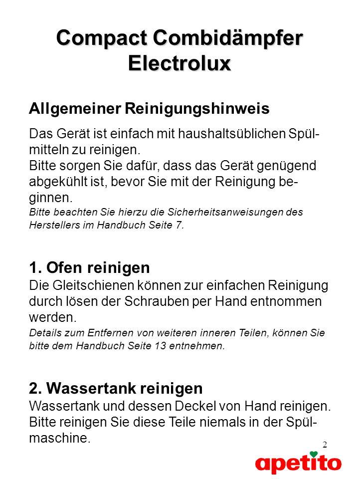 2 Compact Combidämpfer Electrolux Allgemeiner Reinigungshinweis Das Gerät ist einfach mit haushaltsüblichen Spül- mitteln zu reinigen. Bitte sorgen Si