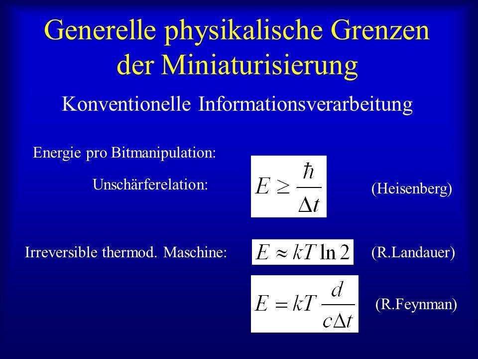 Generelle physikalische Grenzen der Miniaturisierung Konventionelle Informationsverarbeitung Energie pro Bitmanipulation: Unschärferelation: Irreversible thermod.