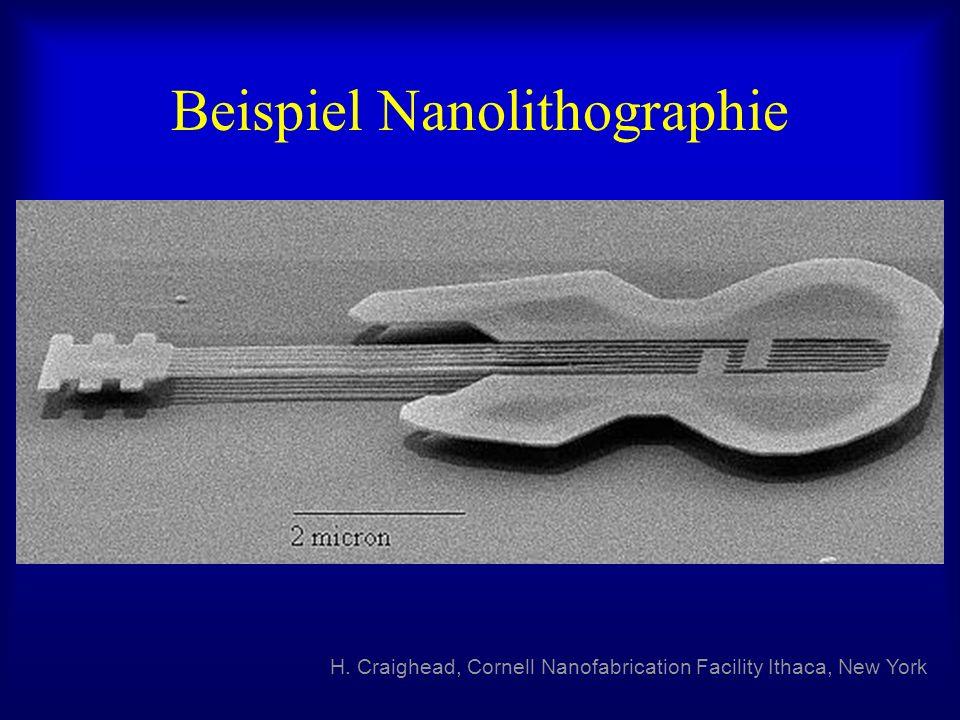 Beispiel Nanolithographie H. Craighead, Cornell Nanofabrication Facility Ithaca, New York