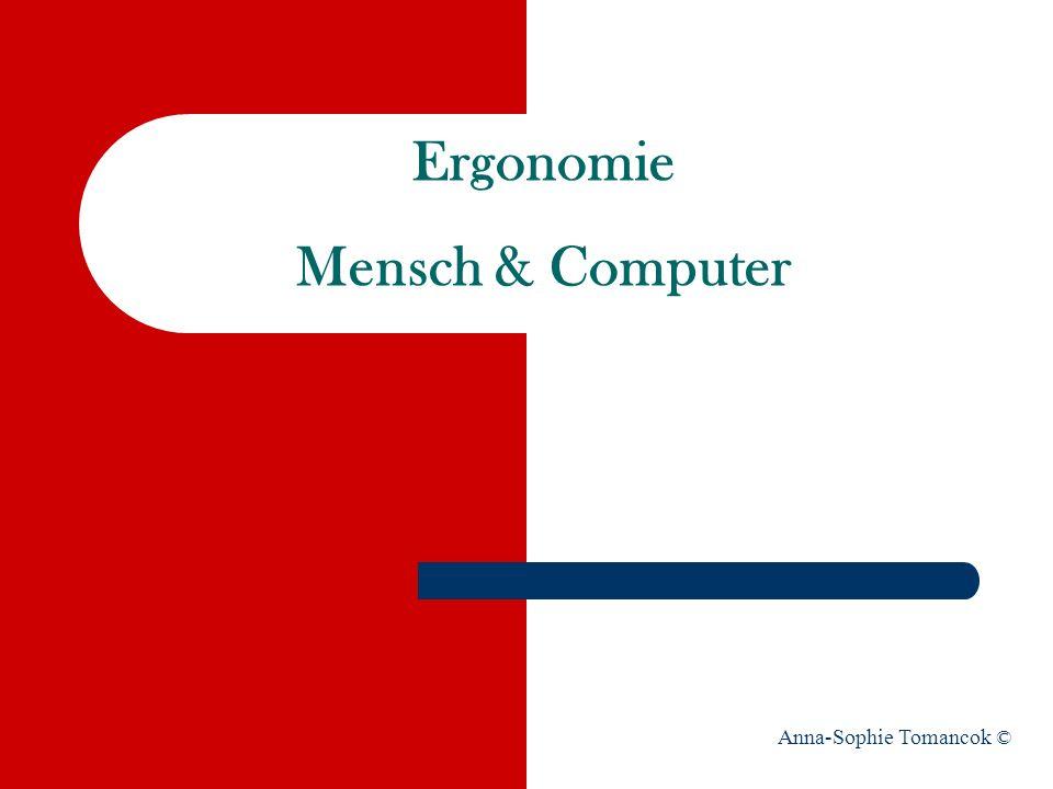 Ergonomie Mensch & Computer Anna-Sophie Tomancok ©