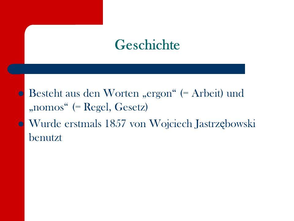 Geschichte Besteht aus den Worten ergon (= Arbeit) und nomos (= Regel, Gesetz) Wurde erstmals 1857 von Wojciech Jastrz ę bowski benutzt