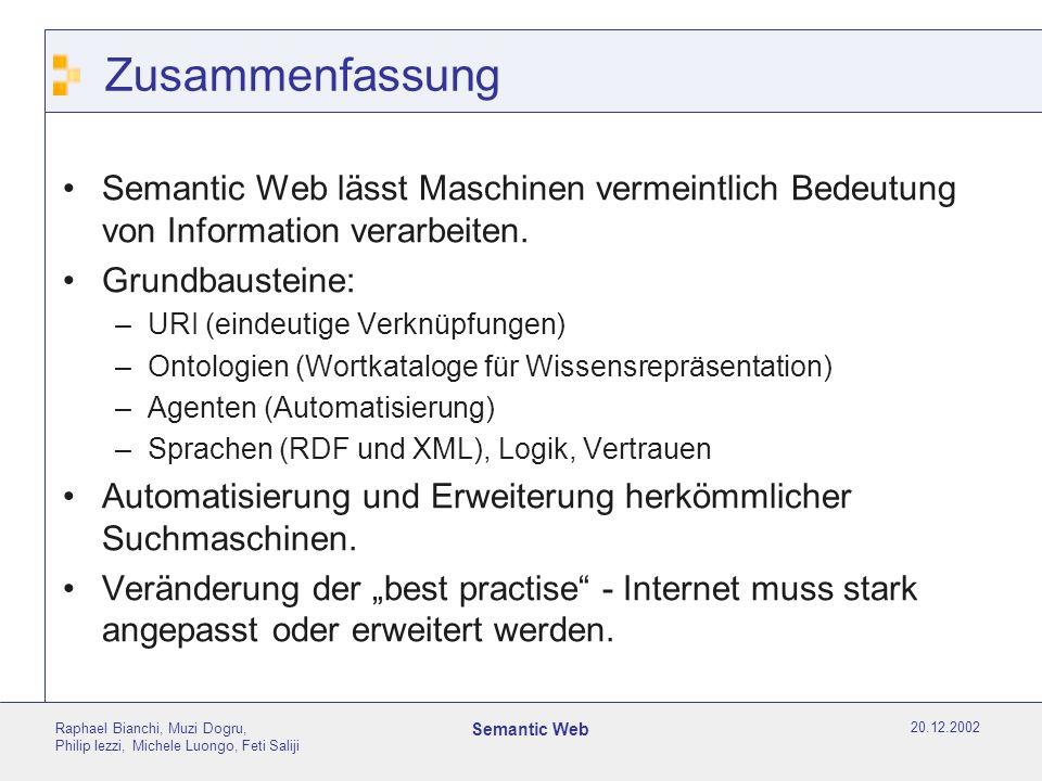 20.12.2002 Raphael Bianchi, Muzi Dogru, Philip Iezzi, Michele Luongo, Feti Saliji Semantic Web Zusammenfassung Semantic Web lässt Maschinen vermeintlich Bedeutung von Information verarbeiten.