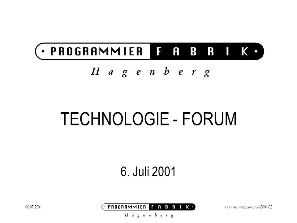 06.07.2001PFH-Technologie-Forum-2001-02 AGENDA 14:00 - Bericht von der JAX 14:20 - Bericht von der Centura-Road-Show 14:40 - Oracle Competence Center 15:00 - Firmenseminar-Follow-Up & PF-News 15:30 - Grillfest