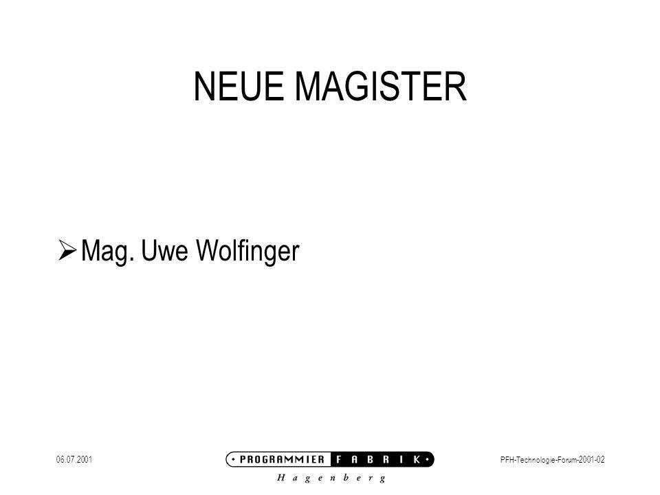 06.07.2001PFH-Technologie-Forum-2001-02 NEUE MAGISTER Mag. Uwe Wolfinger