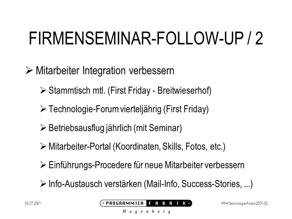06.07.2001PFH-Technologie-Forum-2001-02 FIRMENSEMINAR-FOLLOW-UP / 2 Mitarbeiter Integration verbessern Stammtisch mtl.