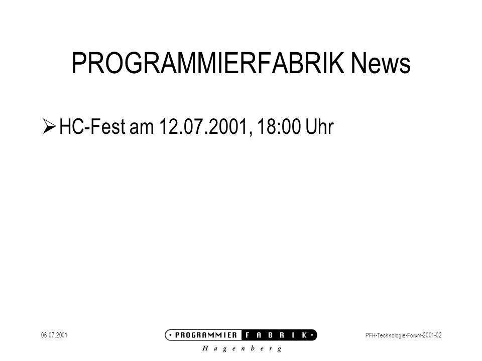 06.07.2001PFH-Technologie-Forum-2001-02 PROGRAMMIERFABRIK News HC-Fest am 12.07.2001, 18:00 Uhr
