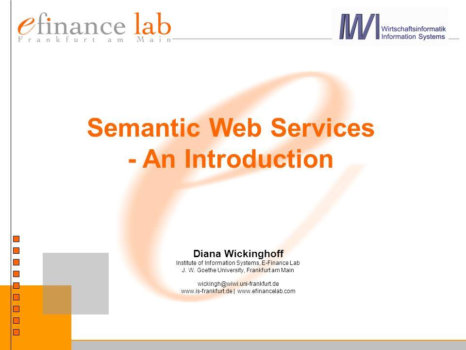Diana Wickinghoff 12 Das volle Potential des Webs Dynamisch Statisch Web Services UDDI, WSDL, SOAP WWW URI, HTML, HTTP Intelligent Web Services Semantic Web Services Semantic Web RDF, OWL-S, LARKS