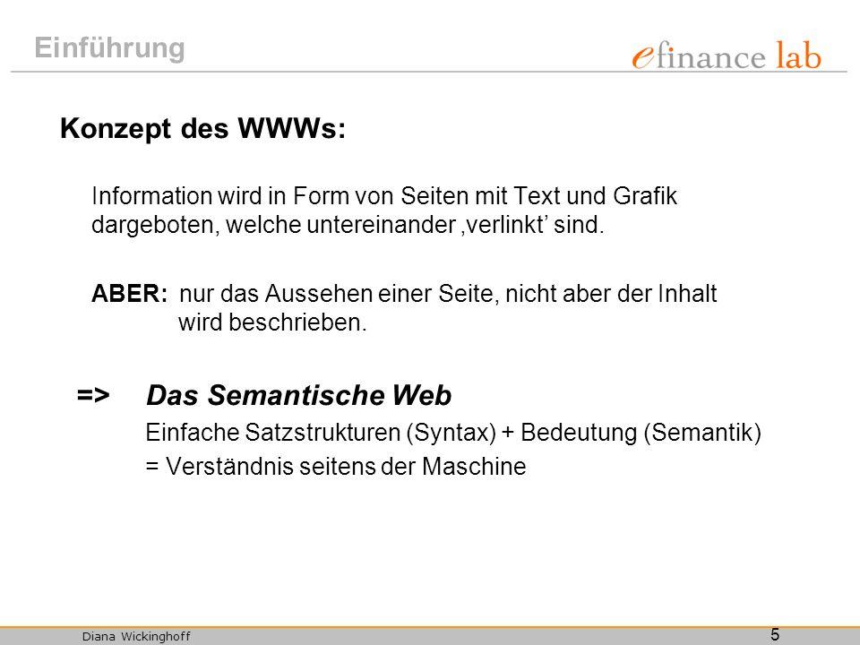 Diana Wickinghoff 5 Einführung Konzept des WWWs: Information wird in Form von Seiten mit Text und Grafik dargeboten, welche untereinander verlinkt sin