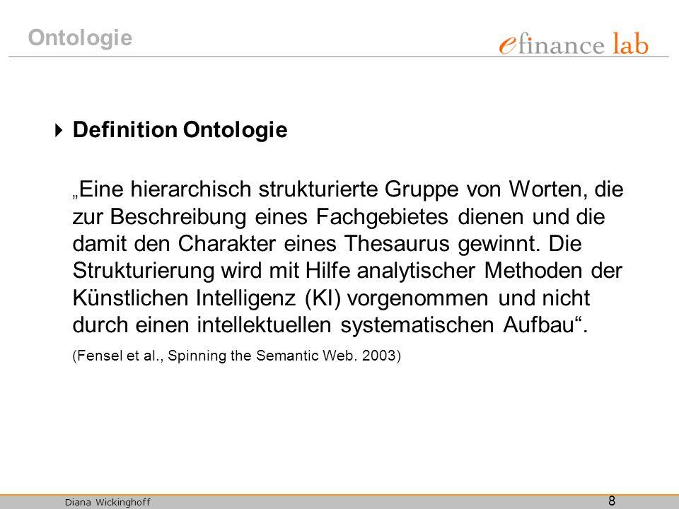 Diana Wickinghoff 8 Ontologie Definition Ontologie Eine hierarchisch strukturierte Gruppe von Worten, die zur Beschreibung eines Fachgebietes dienen u