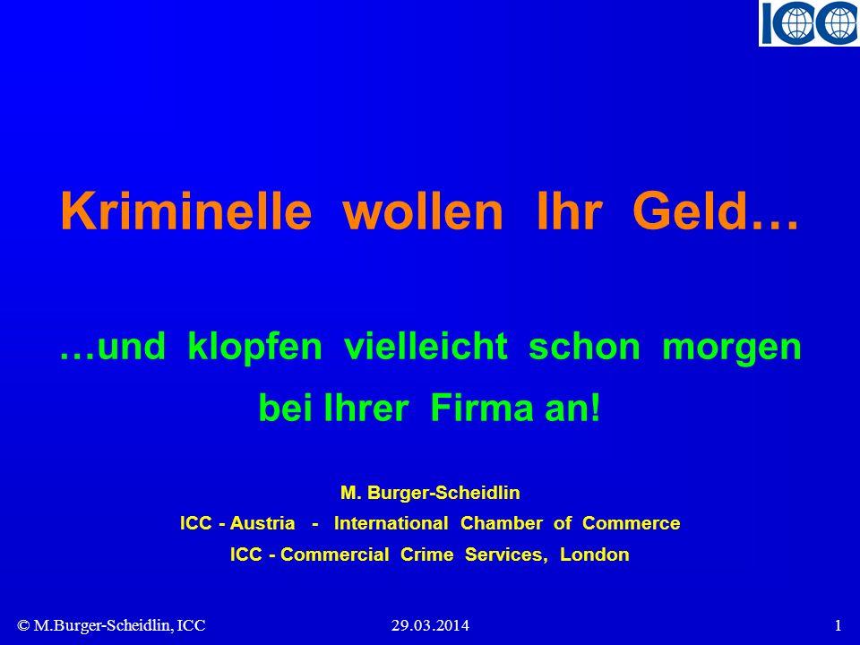 © M.Burger-Scheidlin, ICC29.03.20141 Kriminelle wollen Ihr Geld… …und klopfen vielleicht schon morgen bei Ihrer Firma an.