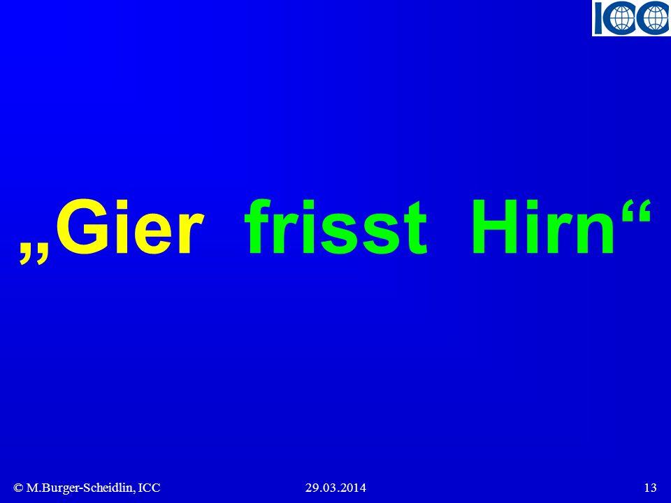 © M.Burger-Scheidlin, ICC29.03.201413 Gier frisst Hirn