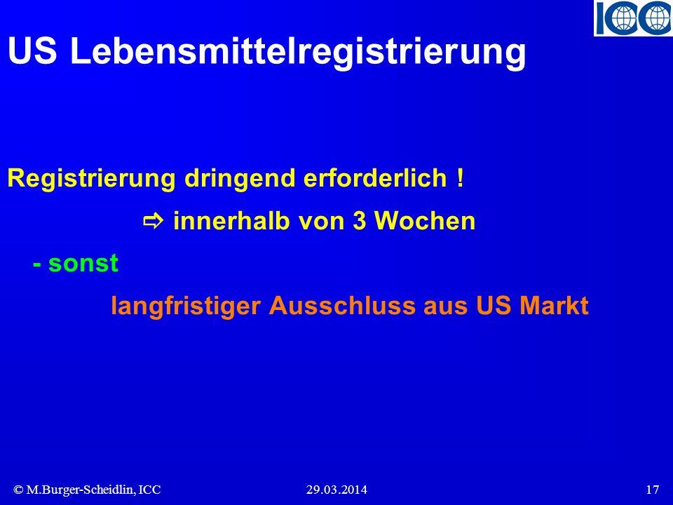 © M.Burger-Scheidlin, ICC29.03.201417 US Lebensmittelregistrierung Registrierung dringend erforderlich ! innerhalb von 3 Wochen - sonst langfristiger