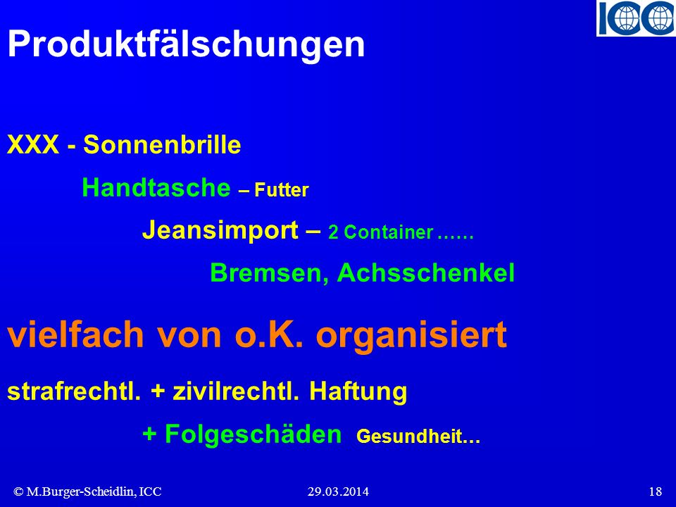 © M.Burger-Scheidlin, ICC29.03.201418 Produktfälschungen XXX - Sonnenbrille Handtasche – Futter Jeansimport – 2 Container …… Bremsen, Achsschenkel vie