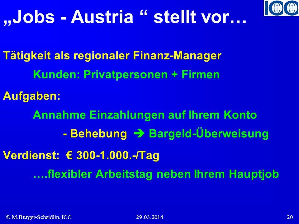 © M.Burger-Scheidlin, ICC29.03.201420 Jobs - Austria stellt vor… Tätigkeit als regionaler Finanz-Manager Kunden: Privatpersonen + Firmen Aufgaben: Ann