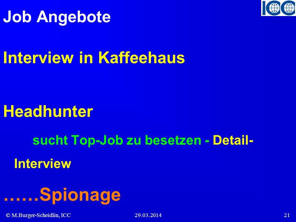 © M.Burger-Scheidlin, ICC29.03.201421 Job Angebote Interview in Kaffeehaus Headhunter sucht Top-Job zu besetzen - Detail- Interview ……Spionage