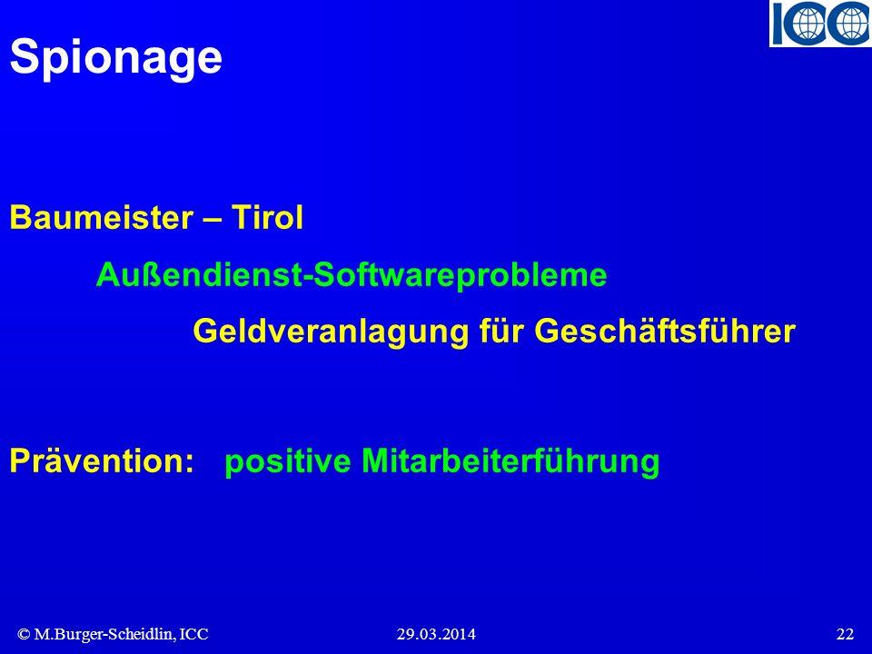 © M.Burger-Scheidlin, ICC29.03.201422 Spionage Baumeister – Tirol Außendienst-Softwareprobleme Geldveranlagung für Geschäftsführer Prävention: positiv