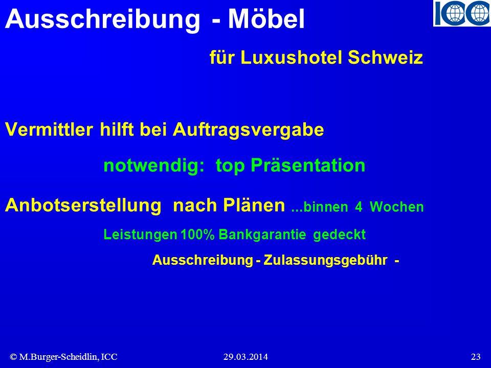 © M.Burger-Scheidlin, ICC29.03.201423 Ausschreibung - Möbel für Luxushotel Schweiz Vermittler hilft bei Auftragsvergabe notwendig: top Präsentation An
