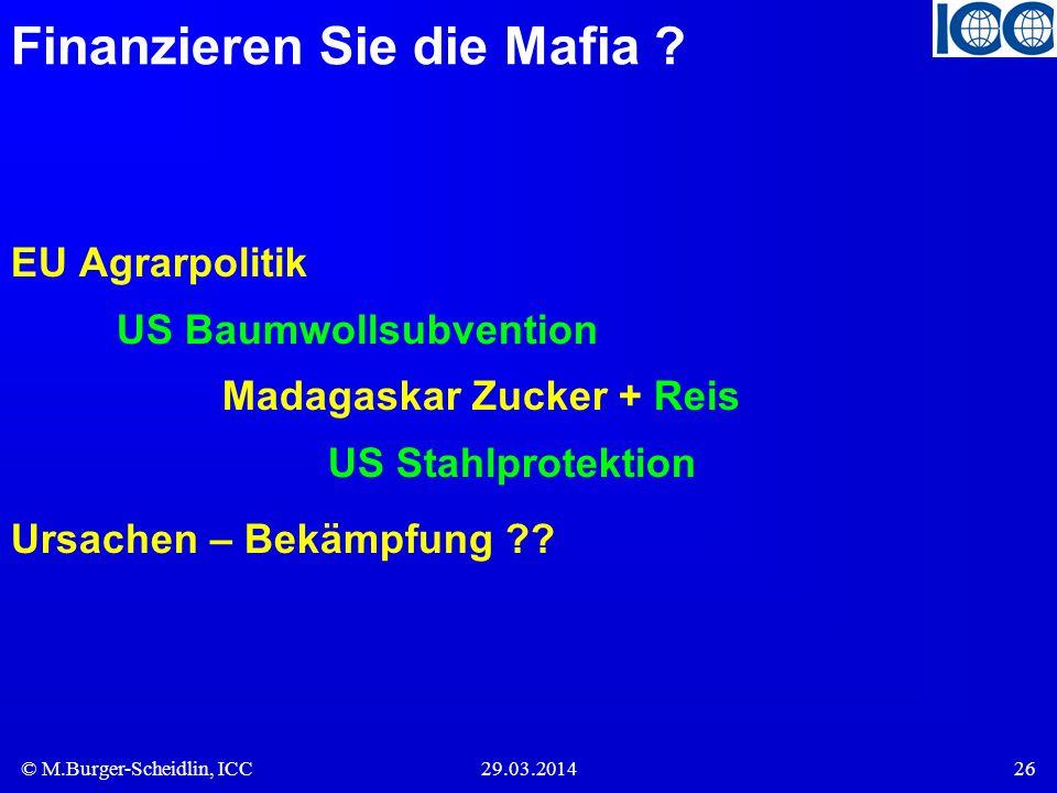 © M.Burger-Scheidlin, ICC29.03.201426 Finanzieren Sie die Mafia ? EU Agrarpolitik US Baumwollsubvention Madagaskar Zucker + Reis US Stahlprotektion Ur