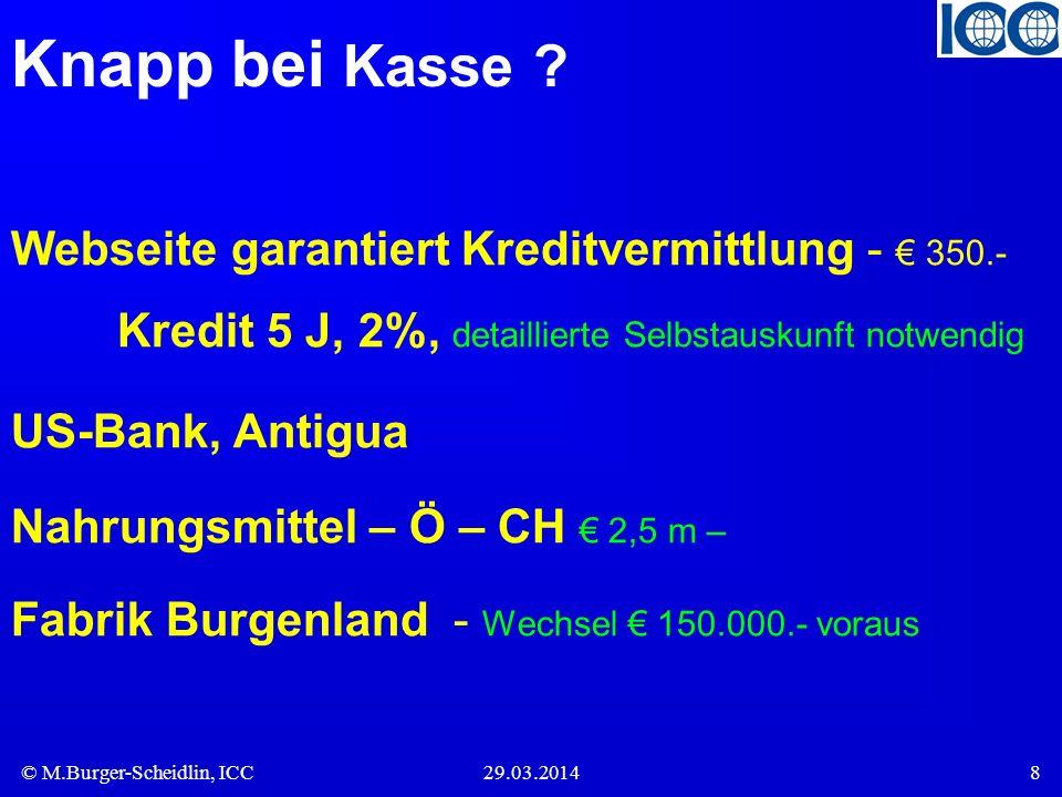 © M.Burger-Scheidlin, ICC29.03.201419 Geldwäsche Subvention für Umsatzwachstum fakturieren über uns -5% Investition in Ihre Firma Geld-Deposit – Zinsen geteilt 20% Anteil – neues Geld durch kriminelle Abt.