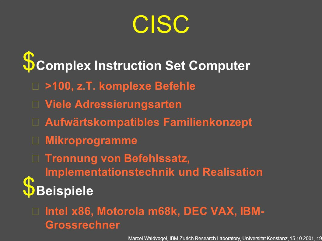 Marcel Waldvogel, IBM Zurich Research Laboratory, Universität Konstanz, 15.10.2001, 19 CISC Complex Instruction Set Computer >100, z.T.
