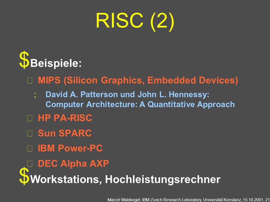 Marcel Waldvogel, IBM Zurich Research Laboratory, Universität Konstanz, 15.10.2001, 21 RISC (2) Beispiele: MIPS (Silicon Graphics, Embedded Devices) David A.