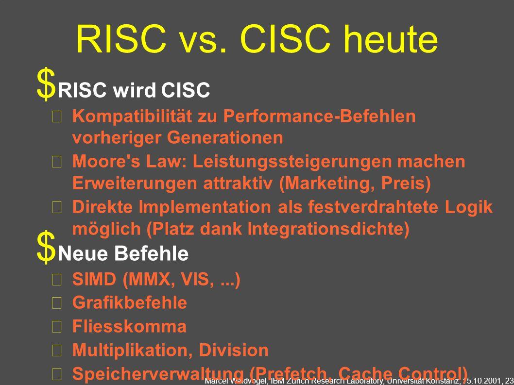 Marcel Waldvogel, IBM Zurich Research Laboratory, Universität Konstanz, 15.10.2001, 23 RISC vs.