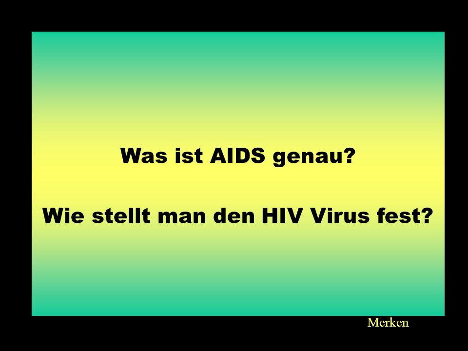 Merken 8080 Was ist AIDS genau? Wie stellt man den HIV Virus fest?