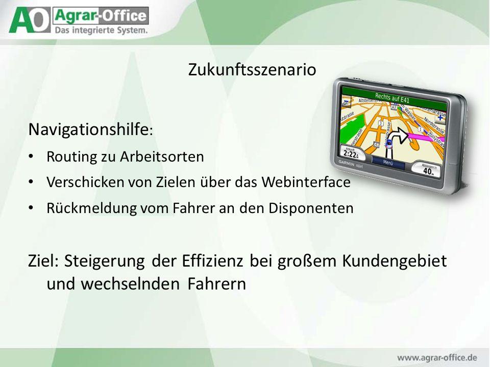 Zukunftsszenario Navigationshilfe : Routing zu Arbeitsorten Verschicken von Zielen über das Webinterface Rückmeldung vom Fahrer an den Disponenten Zie