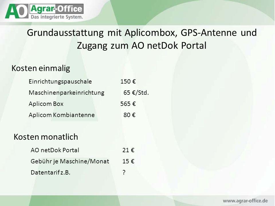 Grundausstattung mit Aplicombox, GPS-Antenne und Zugang zum AO netDok Portal Kosten einmalig Einrichtungspauschale150 Maschinenparkeinrichtung 65 /Std